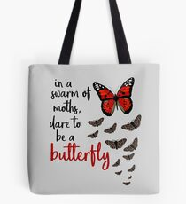 In a swarm of moths, dare to be a butterfly Tote Bag