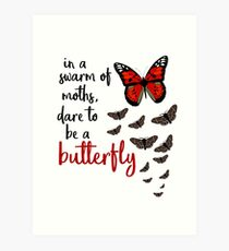 In a swarm of moths, dare to be a butterfly Art Print