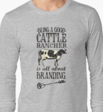 Being a Good Cattle Rancher is all about Branding Long Sleeve T-Shirt