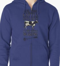 Being a Good Cattle Rancher is all about Branding Zipped Hoodie