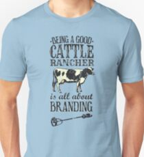 Being a Good Cattle Rancher is all about Branding Unisex T-Shirt