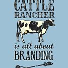 Being a Good Cattle Rancher is all about Branding by HandDrawnTees
