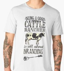 Being a Good Cattle Rancher is all about Branding Men's Premium T-Shirt