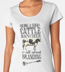 Being a Good Cattle Rancher is all about Branding Women's Premium T-Shirt