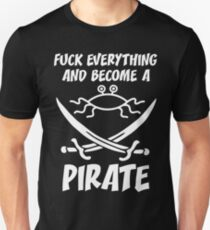 Fuck everything and become a pirate. Flying Spaghetti monster Church T-Shirt