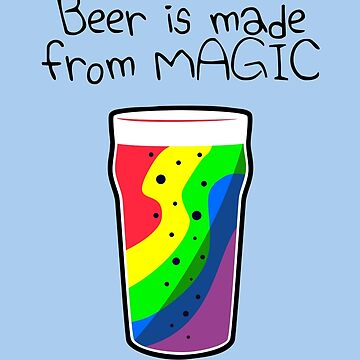 Beer Is Made From Magic by jezkemp