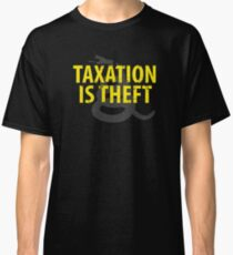 Being Libertarian , Taxation Is Theft Classic T-Shirt