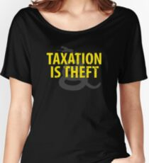 Being Libertarian , Taxation Is Theft Women's Relaxed Fit T-Shirt