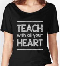 Teach With All Your Heart Art Design Women's Relaxed Fit T-Shirt