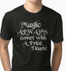Magic Always Comes With a Price Dearie (Once Upon a Time, Rumpelstiltskin)  Tri-blend T-Shirt