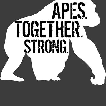 APES. TOGETHER. STRONG.  by Richray