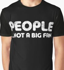 People Not A Big Fan Graphic T-Shirt