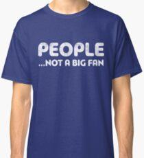 People Not A Big Fan Classic T-Shirt