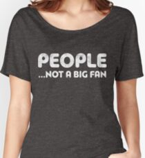 People Not A Big Fan Women's Relaxed Fit T-Shirt