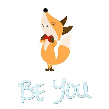 Be You Fox by brianamator