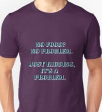 No food? No problem. Just kidding, it's a problem. Unisex T-Shirt