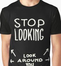 Stop looking look around you ! Funny T-shirt Graphic T-Shirt