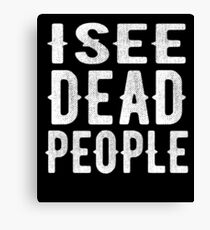 I See Dead People T-Shirt Canvas Print