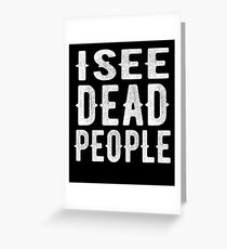 I See Dead People T-Shirt Greeting Card