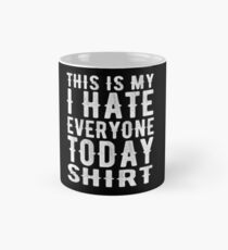 This is My I Hate Everyone Today Shirt Mug