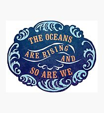The Oceans Are Rising And So Are We Photographic Print