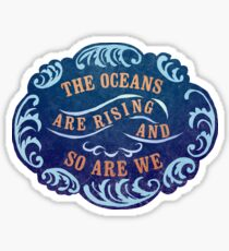 The Oceans Are Rising And So Are We Sticker