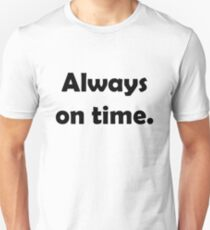 Always on time. T-Shirt