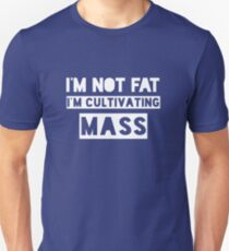 I'm not fat, I'm cultivating mass. Unisex T-Shirt