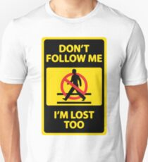Don't Follow Me I'm Lost Too (Funny Sign) T-Shirt