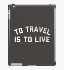 To Travel Is To Live T-Shirt I Love To Travel Shirt For Men, Women, and Kids iPad Case/Skin