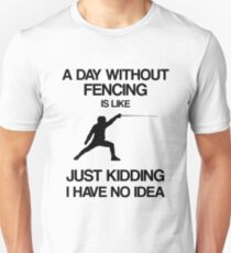 A Day Without Fencing Is Like - Funny Fencing Merch Unisex T-Shirt