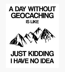 A Day Without Geocaching Is Like - Funny Adventurer Merch Photographic Print
