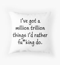 I've got a million trillion things I'd rather do Throw Pillow