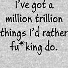 I've got a million trillion things I'd rather do by thehiphopshop