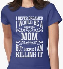 I never dreamed I would be a super cool mom but here I am killing it T-Shirt
