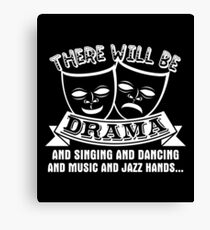 There Will Be Drama Shirt Canvas Print