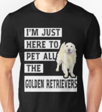 I'm just here to pet all the Golden Retrievers T-Shirt