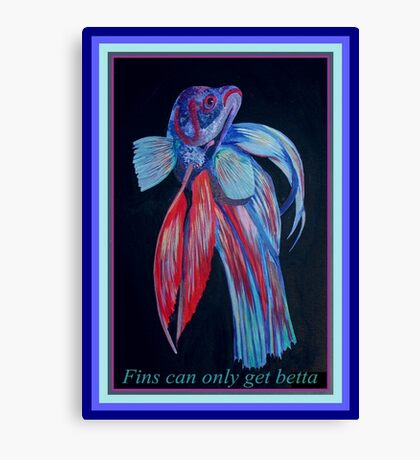 Fins Can Only Get Betta Inspirational Quote Canvas Print