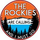 THE ROCKIES ARE CALLING AND I MUST GO ROCKY MOUNTAINS MOUNTAIN by MyHandmadeSigns