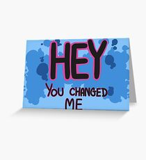 HEY YOU CHANGED ME Greeting Card