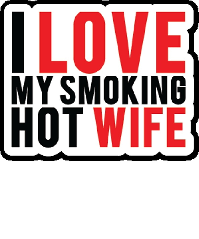 I Love My Smoking Hot Wife My Wife Is So Awesome Tshirt By