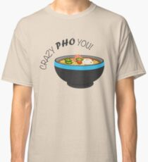 Funny Crazy Pho You Cute Classic T-Shirt