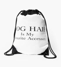 Dog Hair is my favourite accessory. Drawstring Bag