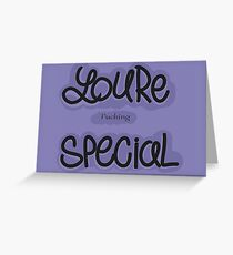 YOU'RE FUCKING SPECIAL Greeting Card