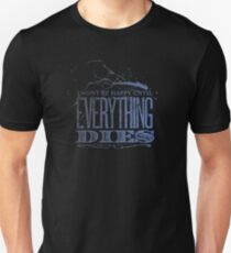 Everything dies T-Shirt