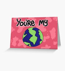 YOU'RE MY WORLD Greeting Card