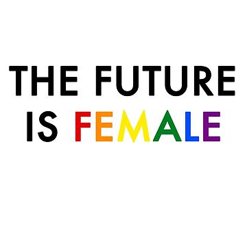 FUTURE IS FEMALE - LGBT PRIDE  by dvey93