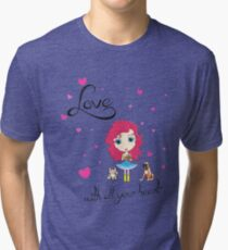 Love With All Your Heart Tri-blend T-Shirt