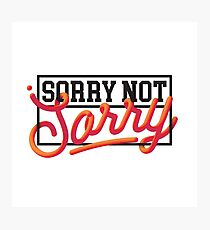 Sorry Not Sorry Photographic Print