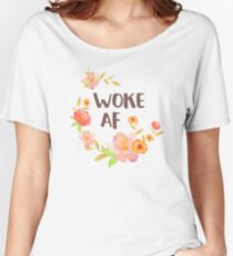 Woke AF  Women's Relaxed Fit T-Shirt